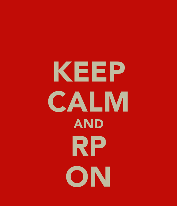 KEEP CALM AND RP ON