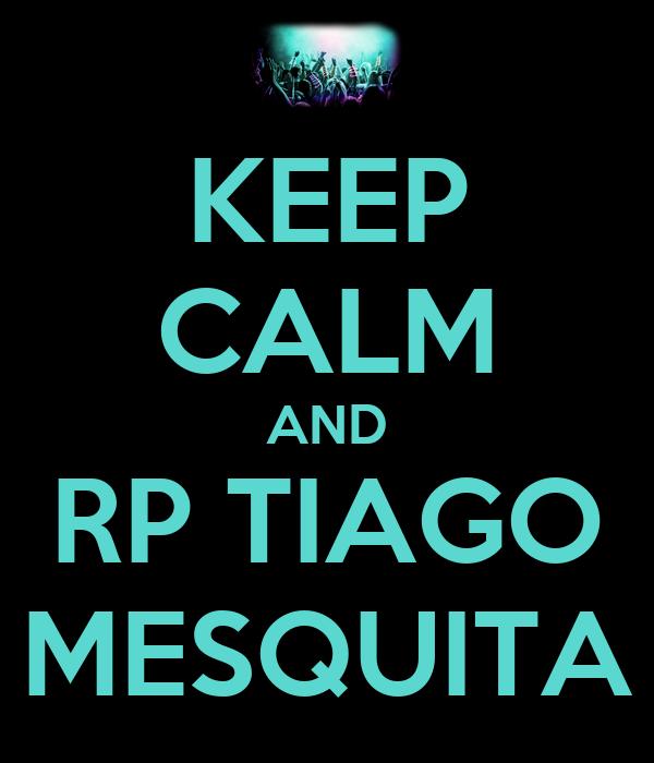 KEEP CALM AND RP TIAGO MESQUITA