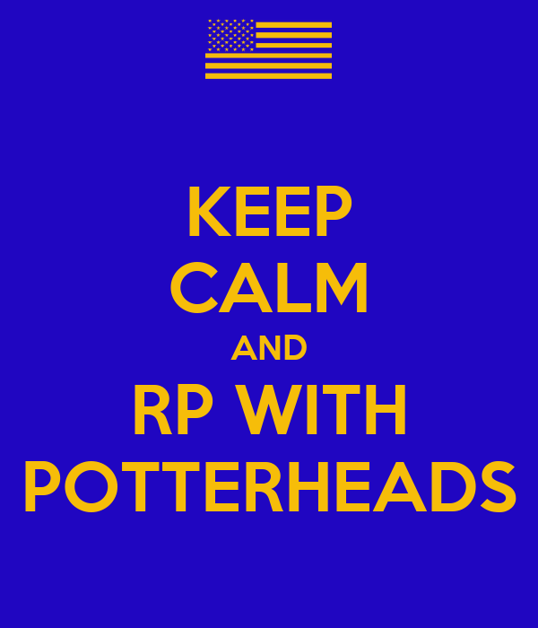 KEEP CALM AND RP WITH POTTERHEADS