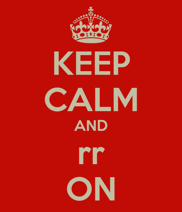 KEEP CALM AND rr ON