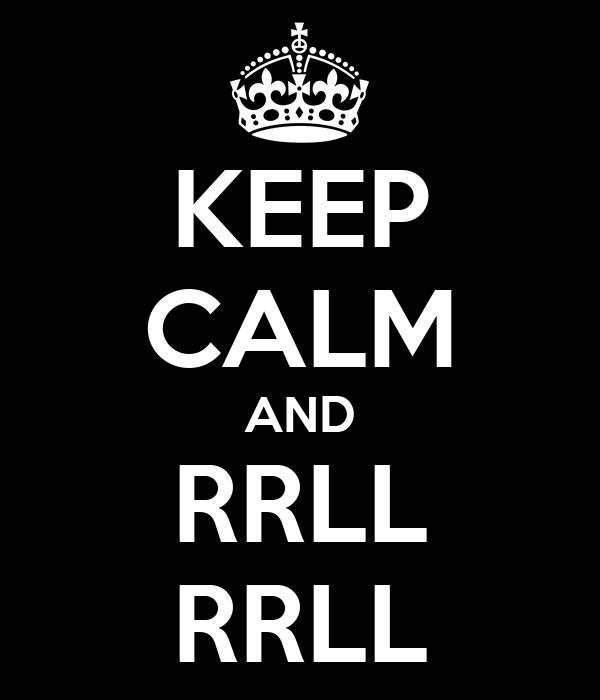 KEEP CALM AND RRLL RRLL