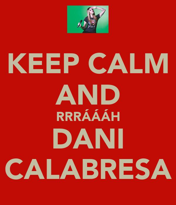 KEEP CALM AND RRRÁÁÁH DANI CALABRESA