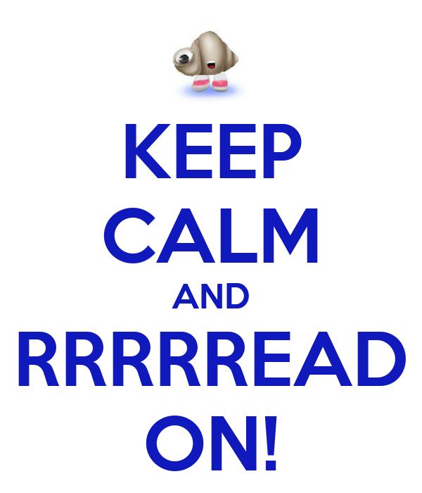 KEEP CALM AND RRRRREAD ON!