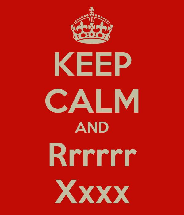 KEEP CALM AND Rrrrrr Xxxx