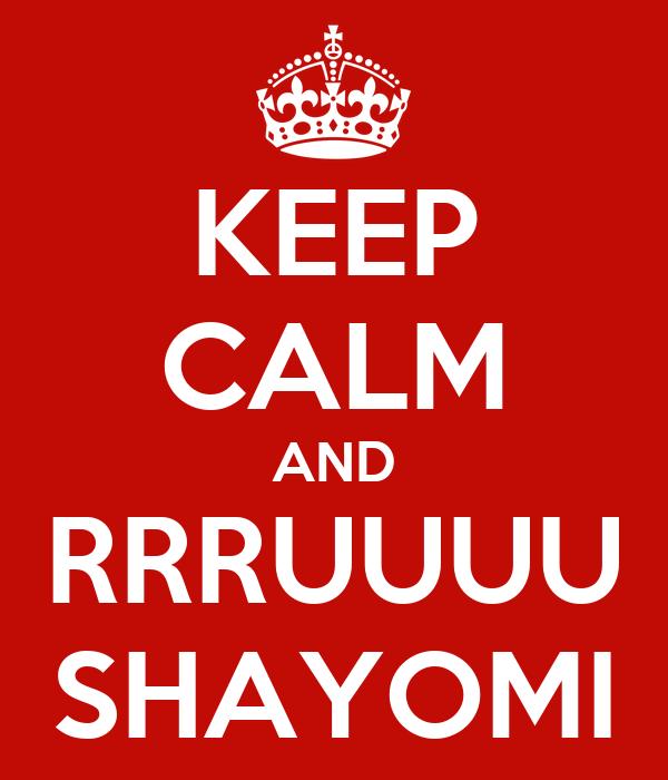 KEEP CALM AND RRRUUUU SHAYOMI