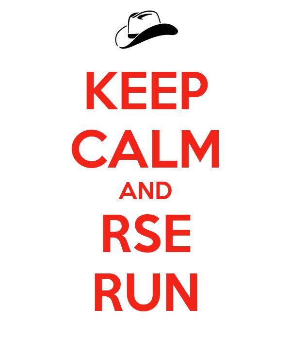 KEEP CALM AND RSE RUN
