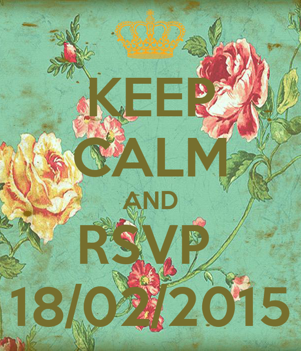 KEEP CALM AND RSVP  18/02/2015