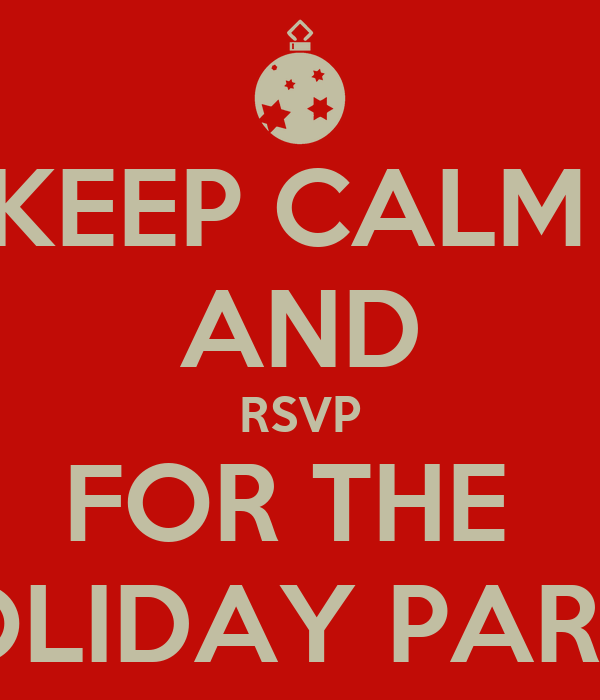 KEEP CALM  AND RSVP FOR THE  HOLIDAY PARTY