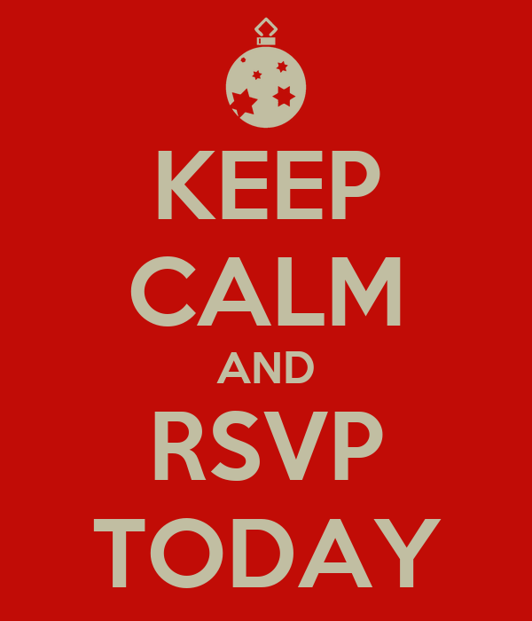 KEEP CALM AND RSVP TODAY