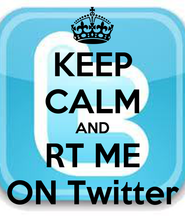 KEEP CALM AND RT ME ON Twitter