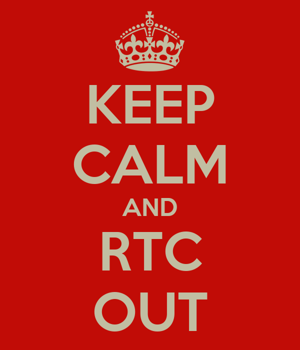 KEEP CALM AND RTC OUT