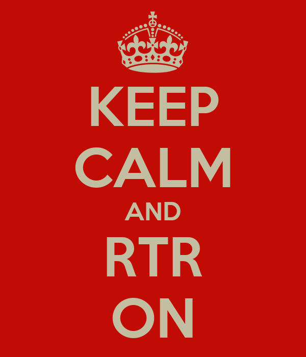 KEEP CALM AND RTR ON