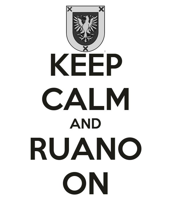 KEEP CALM AND RUANO ON