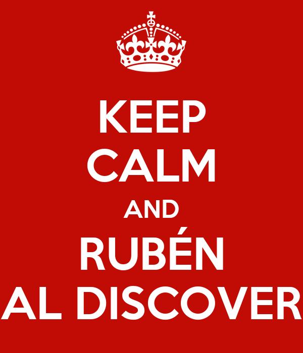 KEEP CALM AND RUBÉN AL DISCOVER
