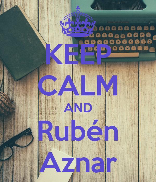 KEEP CALM AND Rubén Aznar