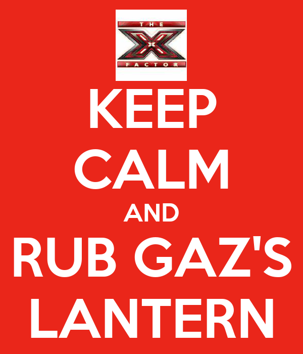 KEEP CALM AND RUB GAZ'S LANTERN