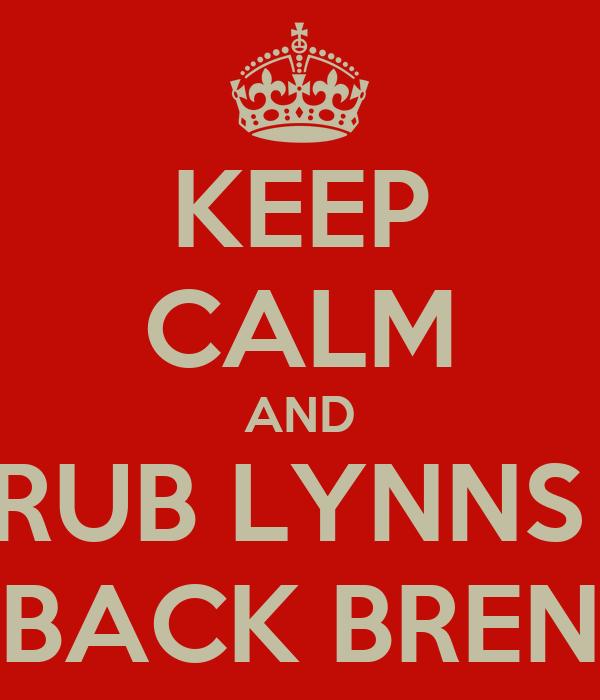 KEEP CALM AND RUB LYNNS  BACK BREN