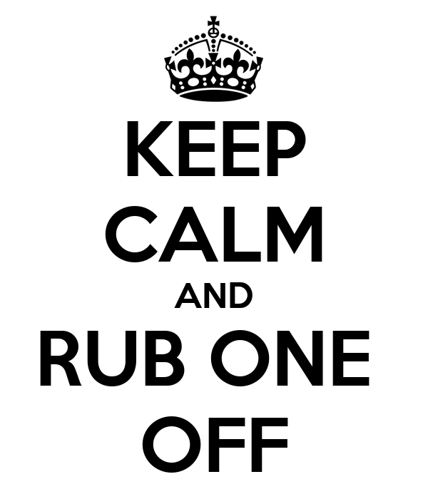 KEEP CALM AND RUB ONE  OFF