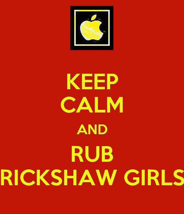 KEEP CALM AND RUB RICKSHAW GIRLS