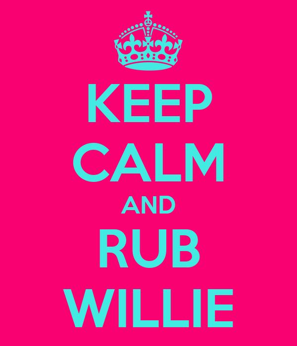 KEEP CALM AND RUB WILLIE