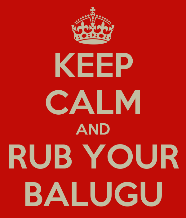KEEP CALM AND RUB YOUR BALUGU