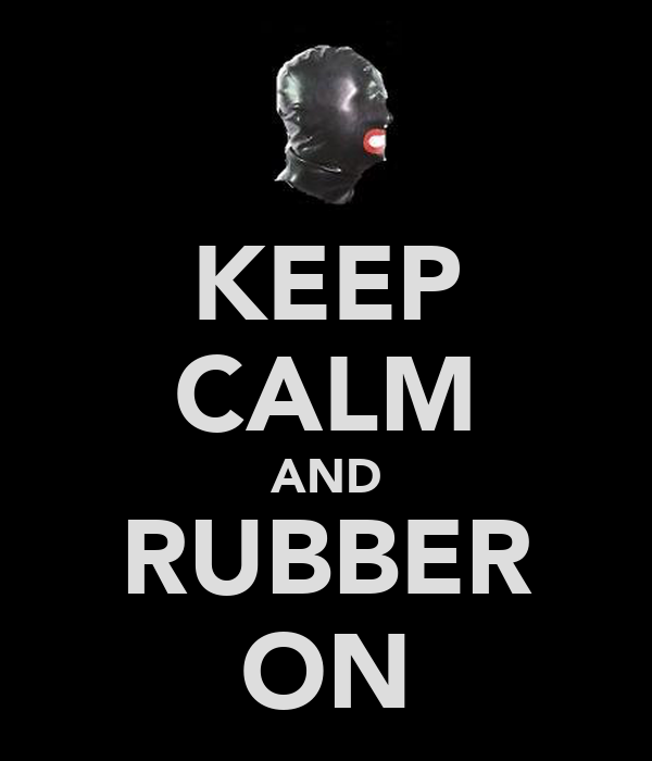 KEEP CALM AND RUBBER ON