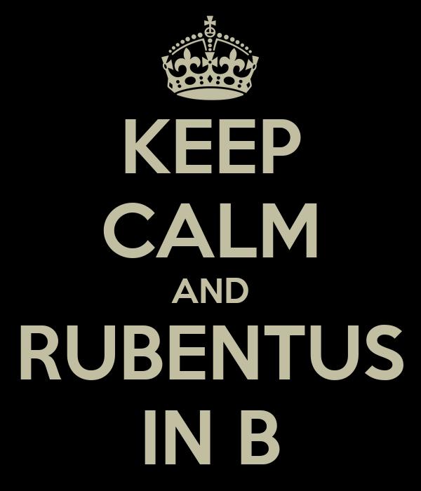 KEEP CALM AND RUBENTUS IN B