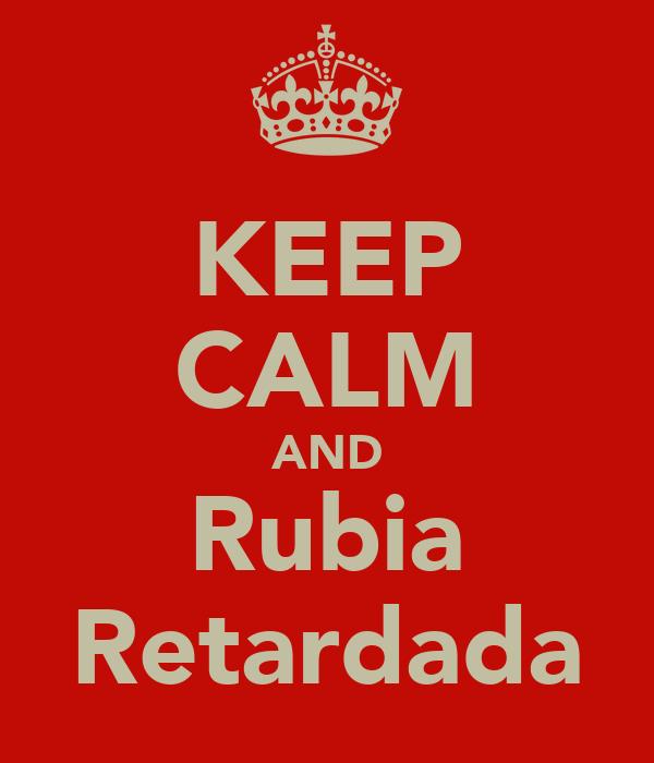 KEEP CALM AND Rubia Retardada