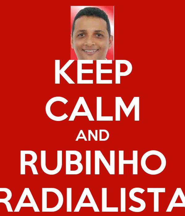 KEEP CALM AND RUBINHO RADIALISTA