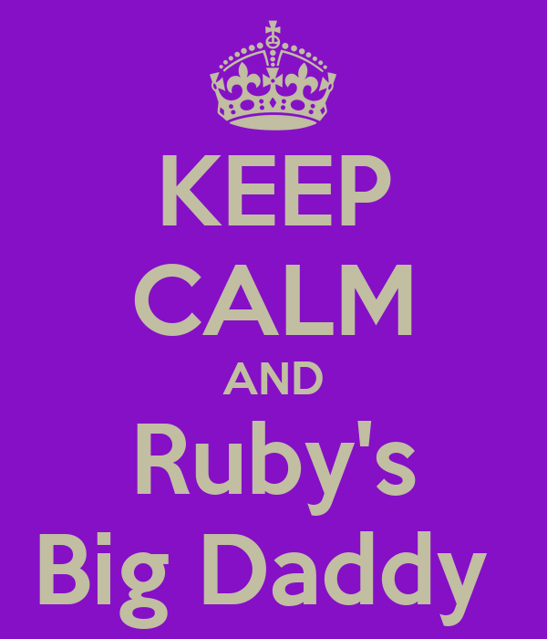 KEEP CALM AND Ruby's Big Daddy