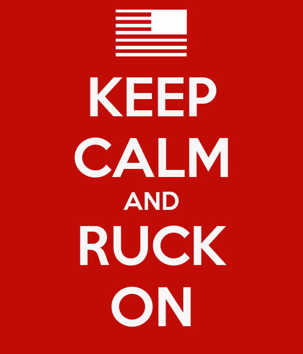 KEEP CALM AND RUCK ON