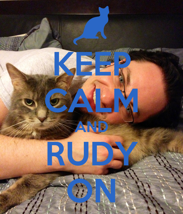 KEEP CALM AND RUDY ON