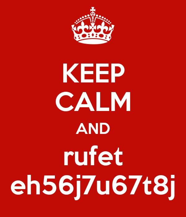 KEEP CALM AND rufet eh56j7u67t8j