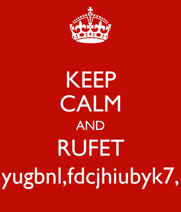 KEEP CALM AND RUFET yugbnl,fdcjhiubyk7,