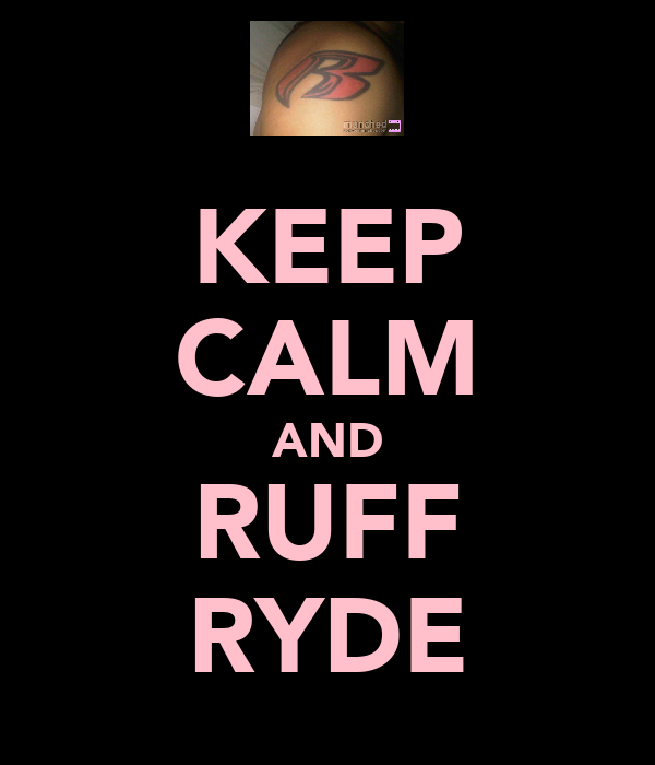 KEEP CALM AND RUFF RYDE