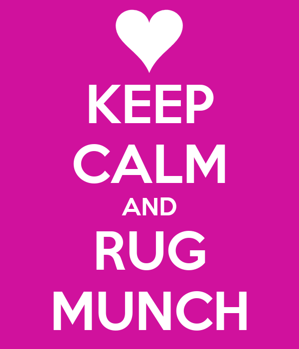 KEEP CALM AND RUG MUNCH