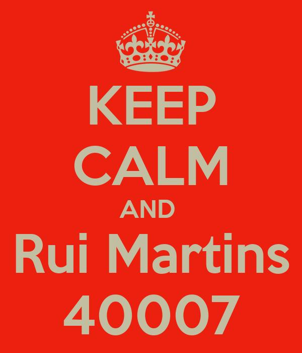KEEP CALM AND  Rui Martins 40007