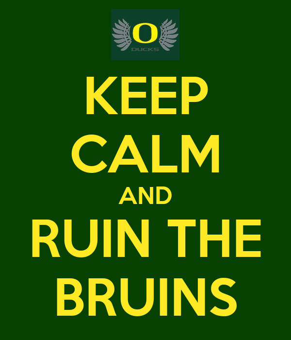 KEEP CALM AND RUIN THE BRUINS
