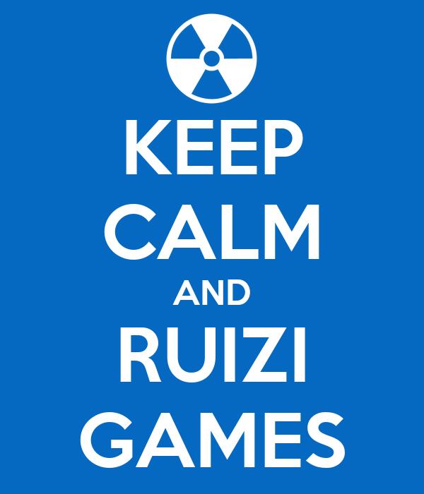 KEEP CALM AND RUIZI GAMES