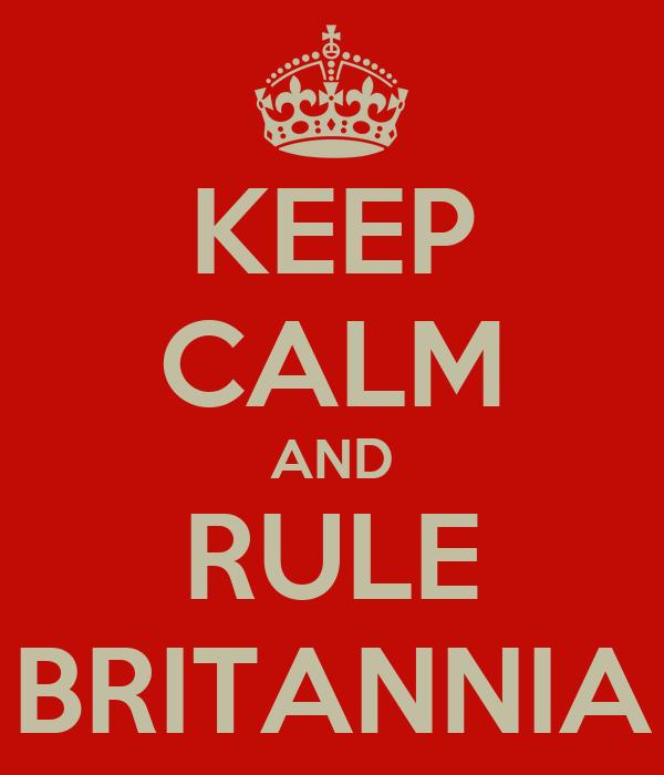 KEEP CALM AND RULE BRITANNIA