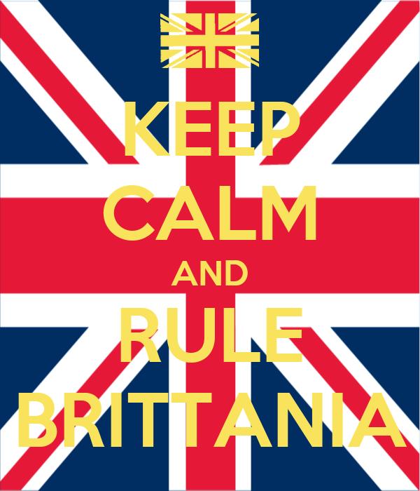 KEEP CALM AND RULE BRITTANIA