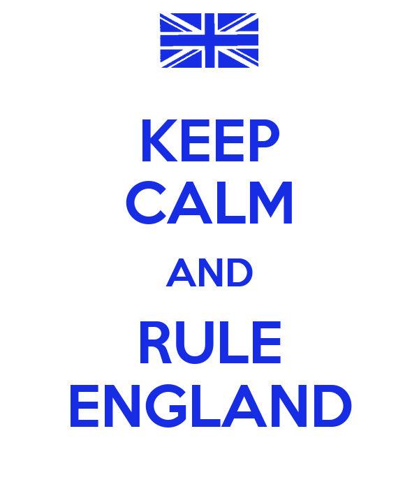 KEEP CALM AND RULE ENGLAND