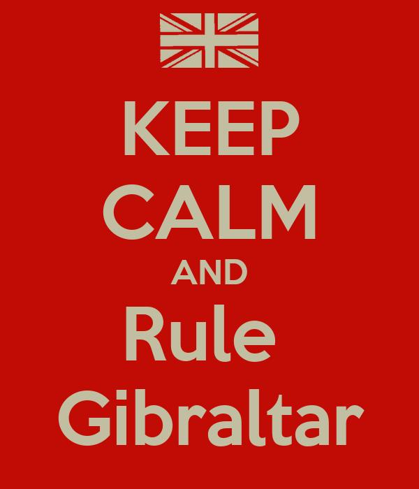 KEEP CALM AND Rule  Gibraltar