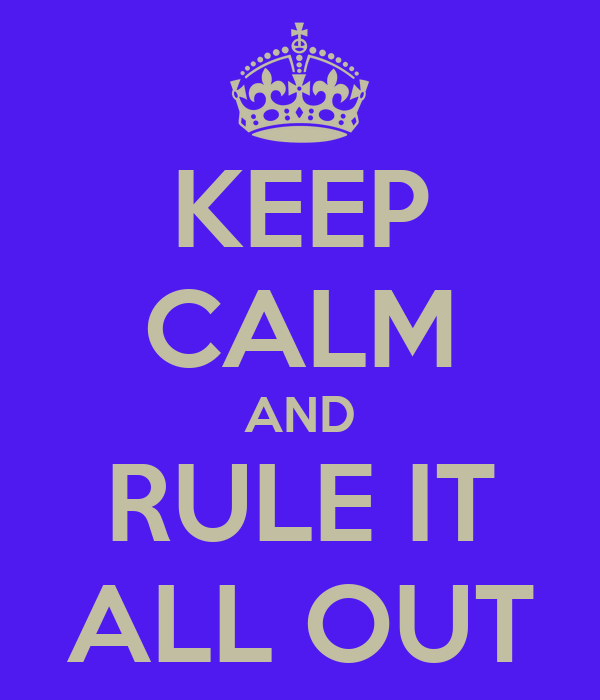 KEEP CALM AND RULE IT ALL OUT