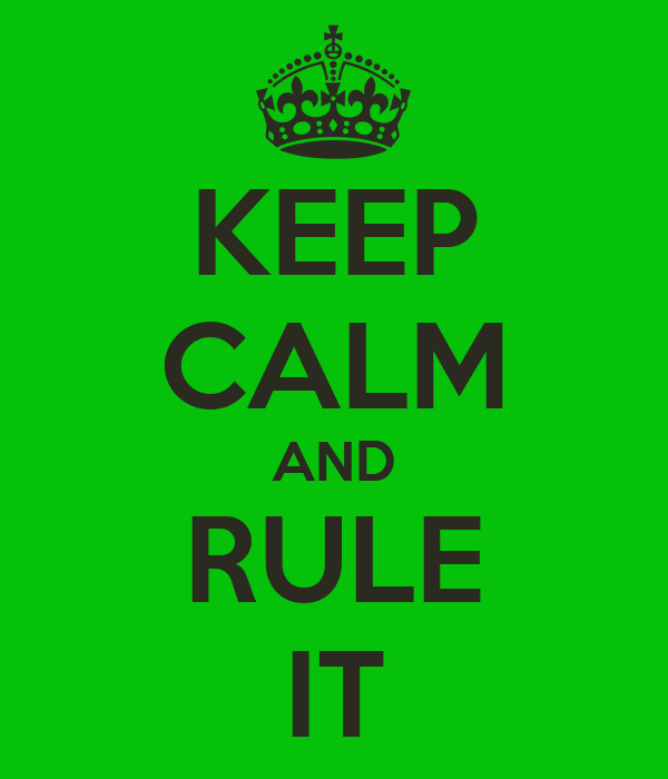 KEEP CALM AND RULE IT