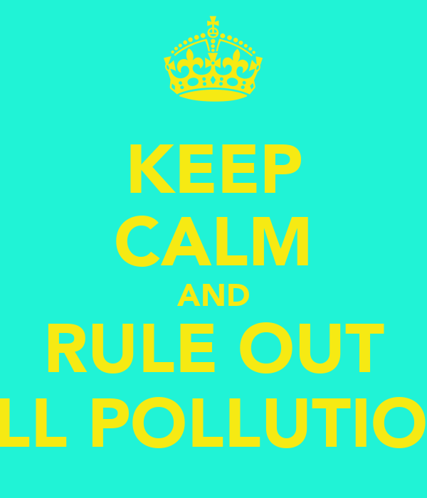 KEEP CALM AND RULE OUT ALL POLLUTION