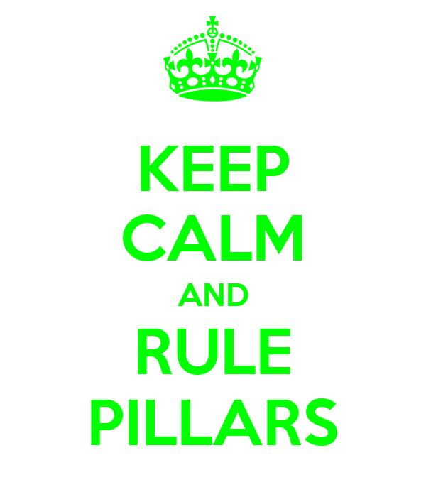 KEEP CALM AND RULE PILLARS
