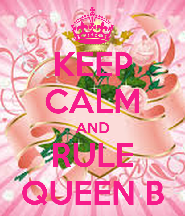 KEEP CALM AND RULE QUEEN B