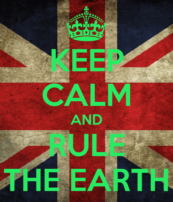 KEEP CALM AND RULE THE EARTH