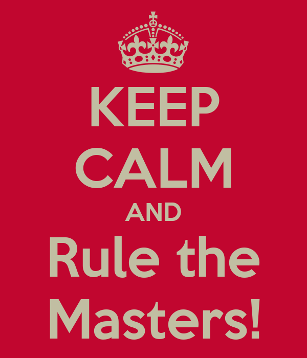 KEEP CALM AND Rule the Masters!